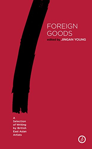 Foreign Goods: A Selection of Writing by British East Asian Artists