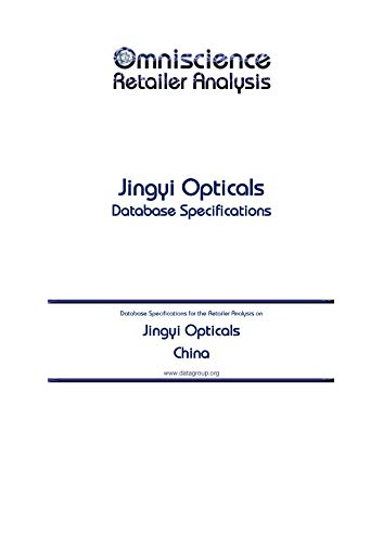 Jingyi Opticals - China: Retailer Analysis Database Specifications (Omniscience Retailer Analysis - China Book ()