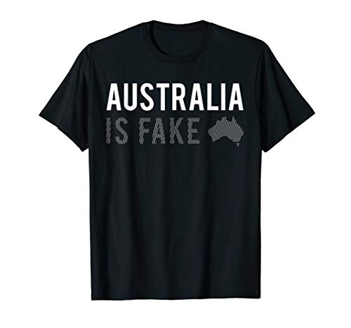 AUSTRALIA IS FAKE funny isn't real does not exist meme SHIRT]()