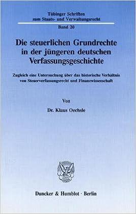 Die steuerlichen Grundrechte in der jüngeren deutschen Verfassungsgeschichte: Zugleich eine Untersuchung über das historische Verhältnis von ... und Verwaltungsrecht) (German Edition)