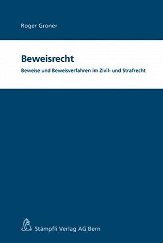 Beweisrecht: Beweise und Beweisverfahren im Zivil- und Strafrecht