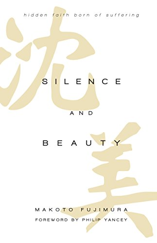Silence and Beauty: Hidden Faith Born of Suffering