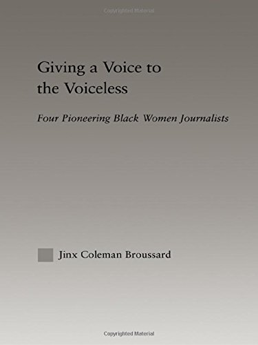 Giving a Voice to the Voiceless: Four Pioneering Black Women Journalists (Studies in African American History and Cultur
