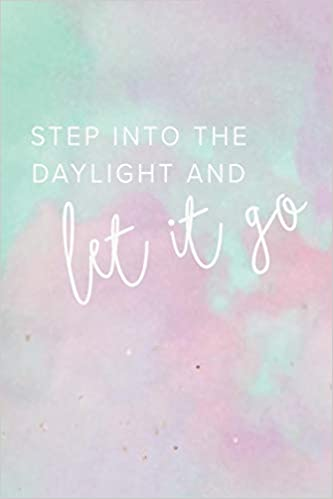 Step Into the Daylight and Let It Go: College Ruled Blank Lined Notebook Journal