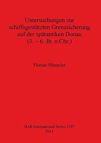 Chr Bar (Untersuchungen zur Schiffsgestutzten Grenzsicherung auf der Spatantiken Donau (3 - 6 Jh. n. Chr.) (BAR International Series))
