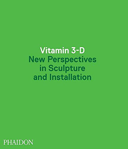 - Vitamin 3-D: New Perspectives in Sculpture and Installation