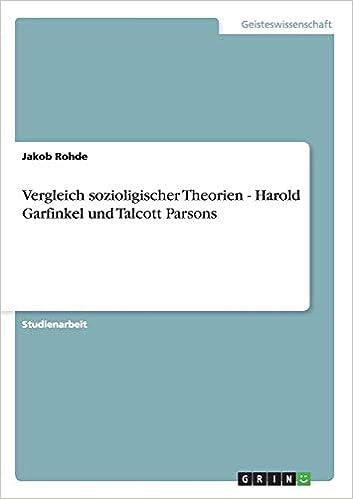 Soziologische Theorie - Theorievergleich: Parsons und Garfinkel (German Edition)