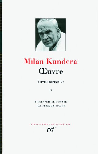 MILAN KUNDERA : OEUVRES T.02