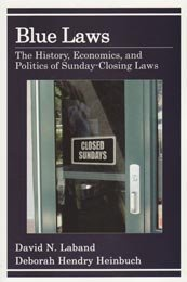 Blue Laws: The History, Economics, and Politics of Sunday-Closing Laws