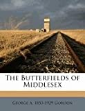 The Butterfields of Middlesex, George A. 1853-1929 Gordon, 1171488084