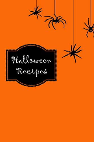 Ideas For Halloween Party Recipes (Halloween Recipes: Recipe book to write in, complete, fill with your own Halloween party food recipes, cookbook, cooking, cookery recipe organizer, ... monster mummy haunted house spooky)