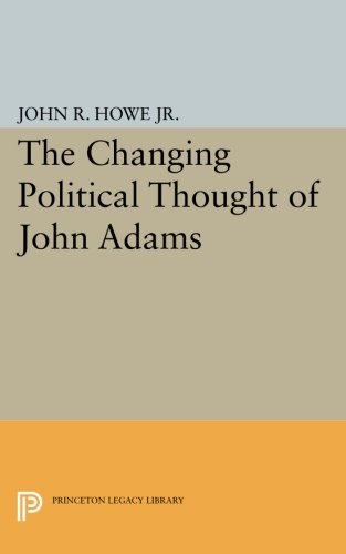 Changing Political Thought of John Adams (Princeton Legacy Library)