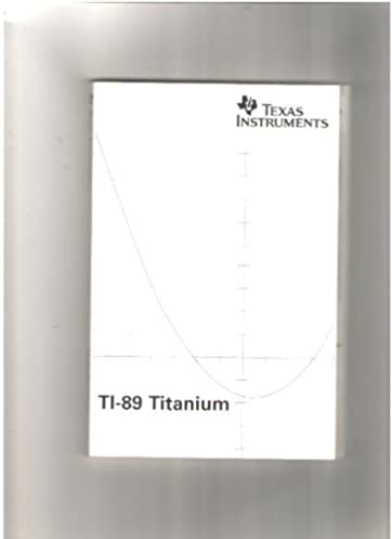 ti 89 titanium owner s manual and user s guide graphing calculator rh amazon com texas instruments ti-89 titanium manual texas instruments ti 89 manuale italiano