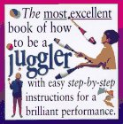 The Most Excellent Book of How to Be a Juggler, Mitch Mitchelson, 0761306188