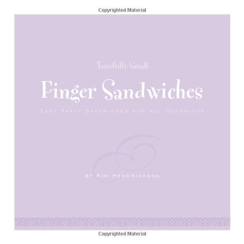 Tastefully Small Finger Sandwiches: Easy Party Sandwiches for All Occasions Kim Hendrickson