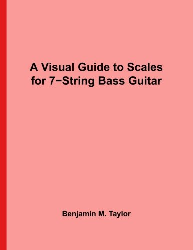 A Visual Guide to Scales for 7-String Bass Guitar: A Reference Text for Classical, Modal, Blues, Jazz and Exotic Scales (Fingerboard Charts for ... Scales on Stringed Instruments) (Volume - Jazz Guitar 7 String