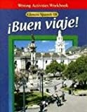 Glencoe Spanish 1B Buen Viaje! Writing Activities Workbook, Schmitt, Conrad J. and Woodford, Protase E., 0026412640