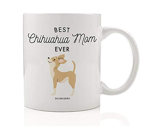 Best Chihuahua Mom Ever Coffee Mug Gift Idea for Mommy Mother Mama Brown Lapdog Chihuahua Dog Breed Adoption Shelter Rescue 11oz Ceramic Tea Cup Christmas Mother's Day Present by Digibuddha - Chihuahua Brown
