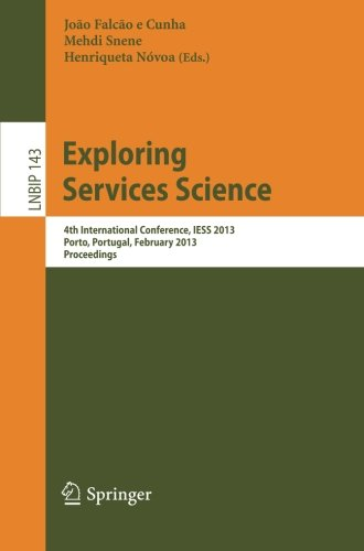 Exploring Services Science: 4th International Conference, IESS 2013, Porto, Portugal, February 7-8, 2013, Proceedings (L