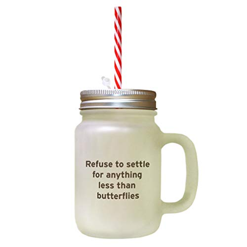 Brown Refuse To Settle For Anything Less Than Butterflies Frosted Glass Mason Jar With Straw (Refuse To Settle For Anything Less Than Butterflies)