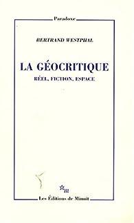 La géocritique : Réel, fiction, espace par Bertrand Westphal
