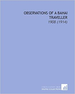 Observations of a Bahai Traveller: 1908 (1914)