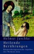 Heilende Berührungen: Körpertherapeutische Aspekte des Wirkens Jesu