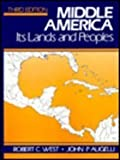 Middle America : Its Lands and Peoples, West, Robert C. and Augelli, John P., 0135822718