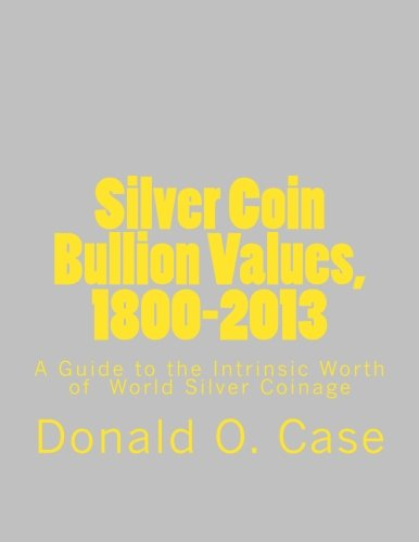 Silver Coin Bullion Values, 1800-2013: A Guide to the Intrinsic Worth of  World Silver Coinage