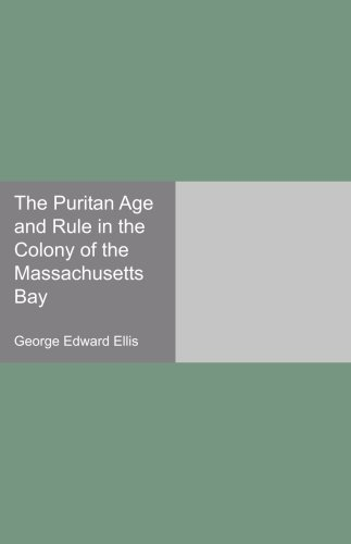The Puritan Age and Rule in the Colony of the Massachusetts Bay