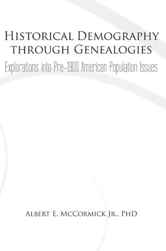 Historical Demography Through Genealogies: Explorations into Pre-1900 American Population Issues