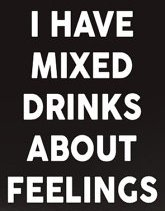 I Have Mixed Drinks About Feelings Decal Vinyl Sticker|Cars Trucks Vans Walls Laptop| White |5.5 x 4.25 in|LLI063