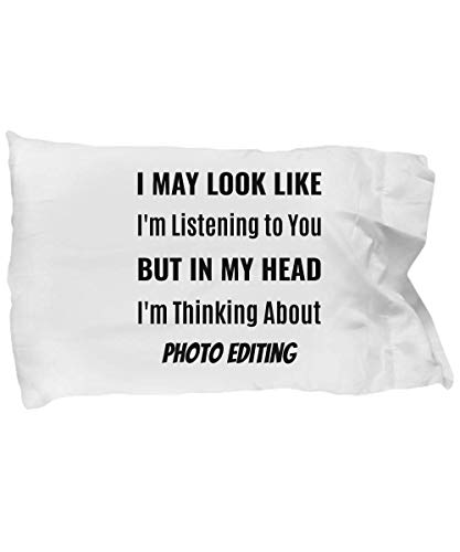 eShopGear Photo Editor Pillow Case - I May Look Like I'm Listening to You But in My Head I'm Thinking About Photo Editing]()