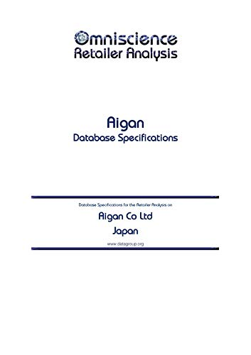Aigan Co Ltd - Japan: Retailer Analysis Database Specifications (Omniscience Retailer Analysis - Japan Book 3372)