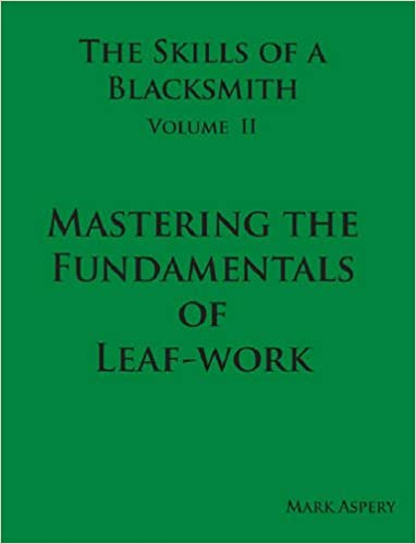 The Skills of a Blacksmith Volume II Mastering the Fundamentals of Leaf-Work
