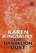 Like Dandelion Dust (Center Point Platinum Fiction (Large Print)) by Karen Kingsbury (2006-08-02)