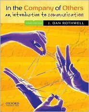 By J. Dan Rothwell: In the Company of Others: An Introduction to Communication Third (3rd) Edition