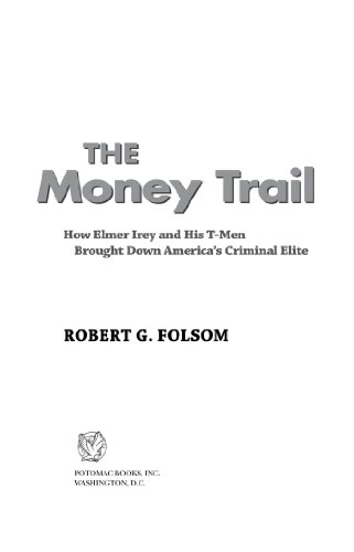 The Money Trail: How Elmer Irey and His T-Men Brought Down America's Criminal Elite (Money Trail)