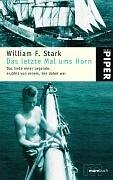 Das letzte Mal ums Horn: Das Ende einer Legende, erzählt von einem, der dabei war Taschenbuch – 1. Oktober 2004 William F. Stark Heike Steffen erzählt von einem Piper Taschenbuch