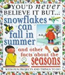 Snowflakes Can Fall In Summer (You'd Never Believe It, But)