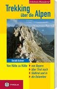 Erlebnis-Wandern! Trekking über die Alpen: Von Hütte zu Hütte von Bayern über Tirol nach Südtirol und in die Dolomiten