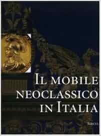 Il Mobile Neoclassico in Italia: Arredi e Decorazioni d