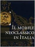 Il Mobile Neoclassico in Italia: Arredi e Decorazioni d'interni dal 1775 al 1800 (Italian Edition)