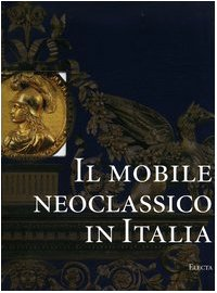 Il Mobile Neoclassico in Italia: Arredi e Decorazioni d'interni dal 1775 al 1800 (Italian Edition) by Mondadori Electa