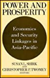 Power and Prosperity : Economics and Security Linkages in Asia-Pacific, , 1560002522