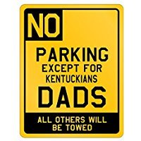 No parking except for Kentucky Dads All others will be towed - Usa States - Parking Sign [ Decorative Novelty Sign Wall Plaque ]