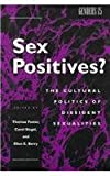 Sex Positives? : Cultural Politics of Dissident Sexualities, , 0814726631