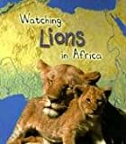 Watching Lions in Africa, Richard Spilsbury and Louise A. Spilsbury, 1403472351