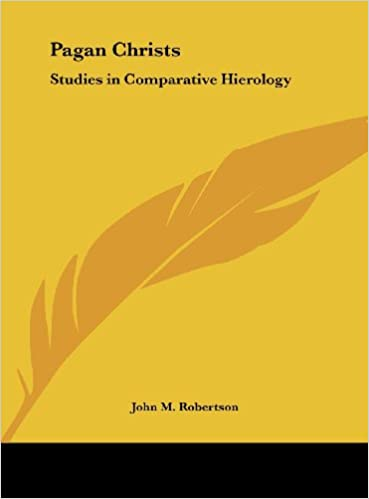 Pagan Christs: Studies in Comparative Hierology: John M. Robertson ...
