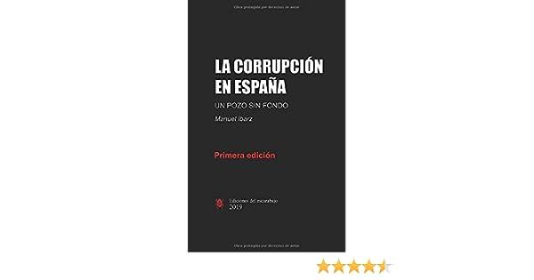 La corrupción en España: Un pozo sin fondo: Amazon.es: Ibarz, Manuel: Libros